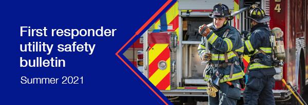 First responder utility safety bulletin: Summer 2021